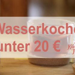 Wasserkocher: günstig & und gut - die besten Modelle unter 20 Euro